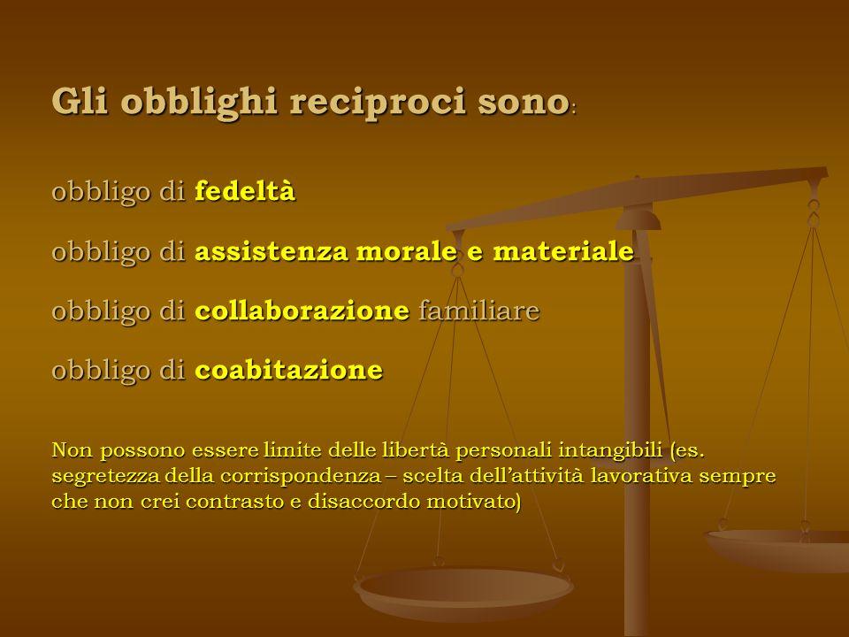Gli obblighi reciproci sono : obbligo di fedeltà obbligo di assistenza morale e materiale obbligo di collaborazione familiare obbligo di coabitazione