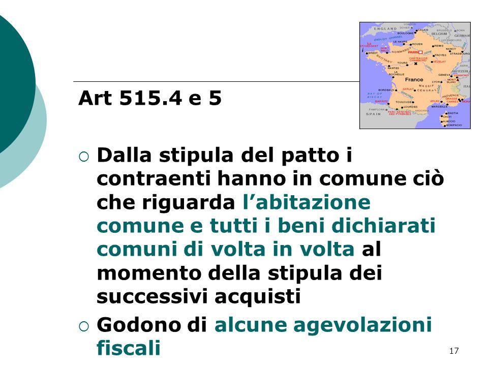 17 Art 515.4 e 5 Dalla stipula del patto i contraenti hanno in comune ciò che riguarda labitazione comune e tutti i beni dichiarati comuni di volta in