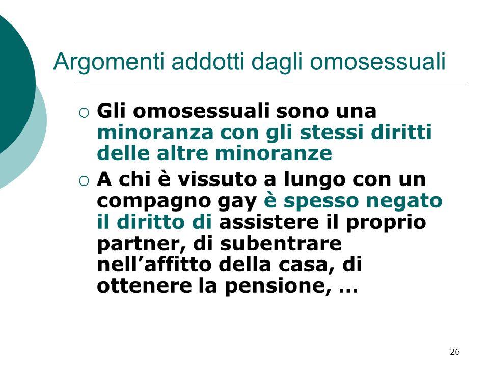 26 Argomenti addotti dagli omosessuali Gli omosessuali sono una minoranza con gli stessi diritti delle altre minoranze A chi è vissuto a lungo con un