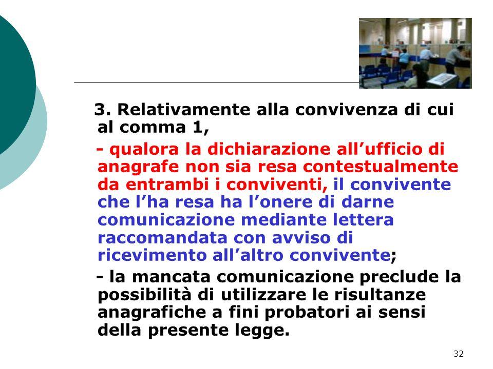 32 3. Relativamente alla convivenza di cui al comma 1, - qualora la dichiarazione allufficio di anagrafe non sia resa contestualmente da entrambi i co
