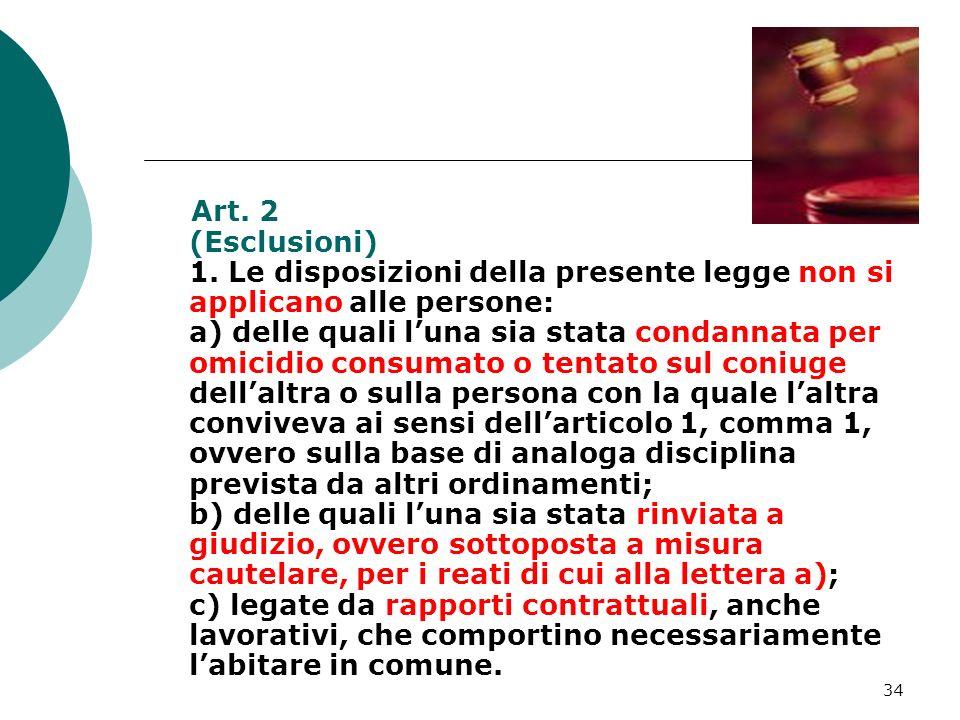 34 Art. 2 (Esclusioni) 1. Le disposizioni della presente legge non si applicano alle persone: a) delle quali luna sia stata condannata per omicidio co