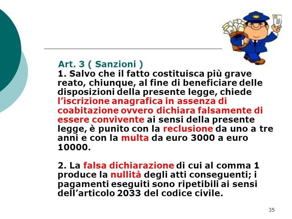 35 Art. 3 ( Sanzioni ) 1. Salvo che il fatto costituisca più grave reato, chiunque, al fine di beneficiare delle disposizioni della presente legge, ch