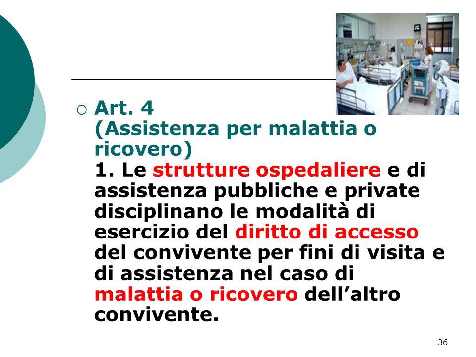 36 Art. 4 (Assistenza per malattia o ricovero) 1. Le strutture ospedaliere e di assistenza pubbliche e private disciplinano le modalità di esercizio d