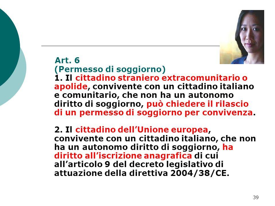 39 Art. 6 (Permesso di soggiorno) 1. Il cittadino straniero extracomunitario o apolide, convivente con un cittadino italiano e comunitario, che non ha