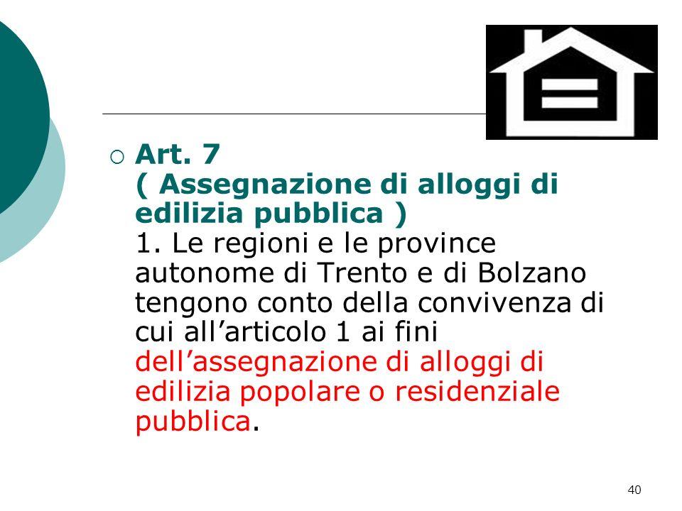 40 Art. 7 ( Assegnazione di alloggi di edilizia pubblica ) 1. Le regioni e le province autonome di Trento e di Bolzano tengono conto della convivenza
