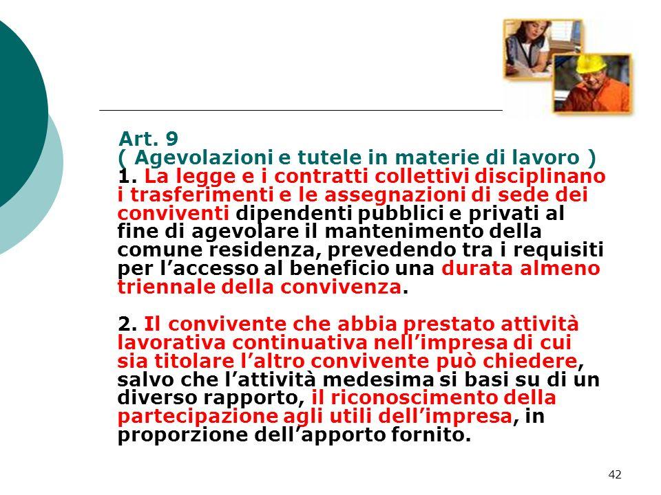 42 Art. 9 ( Agevolazioni e tutele in materie di lavoro ) 1. La legge e i contratti collettivi disciplinano i trasferimenti e le assegnazioni di sede d