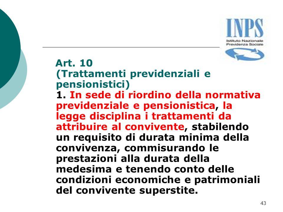 43 Art. 10 (Trattamenti previdenziali e pensionistici) 1. In sede di riordino della normativa previdenziale e pensionistica, la legge disciplina i tra