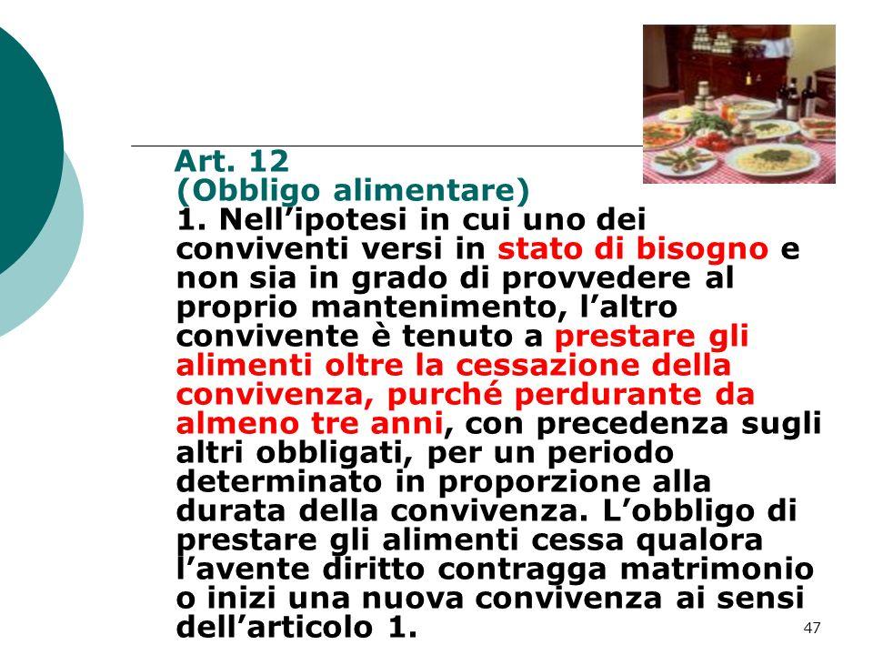 47 Art. 12 (Obbligo alimentare) 1. Nellipotesi in cui uno dei conviventi versi in stato di bisogno e non sia in grado di provvedere al proprio manteni