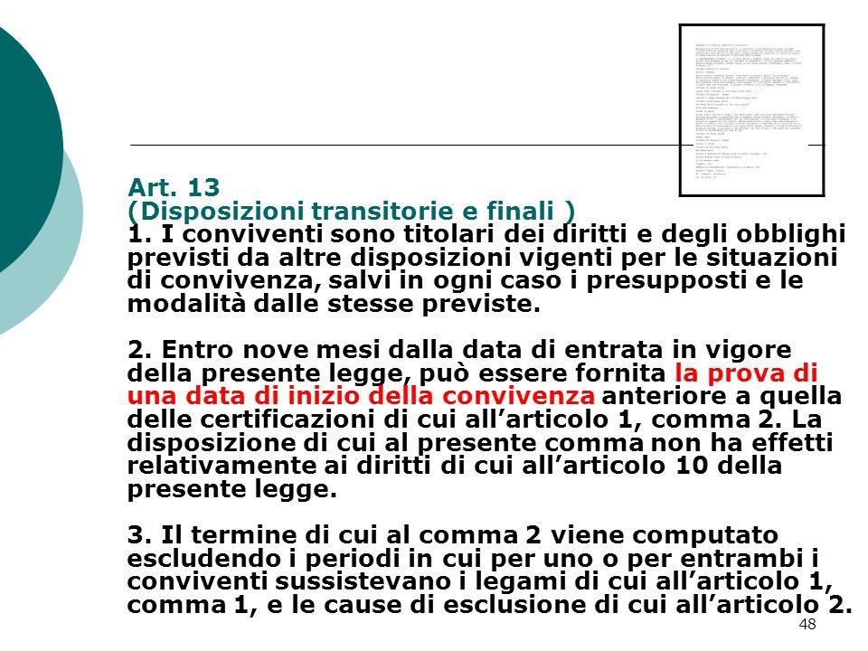 48 Art. 13 (Disposizioni transitorie e finali ) 1. I conviventi sono titolari dei diritti e degli obblighi previsti da altre disposizioni vigenti per