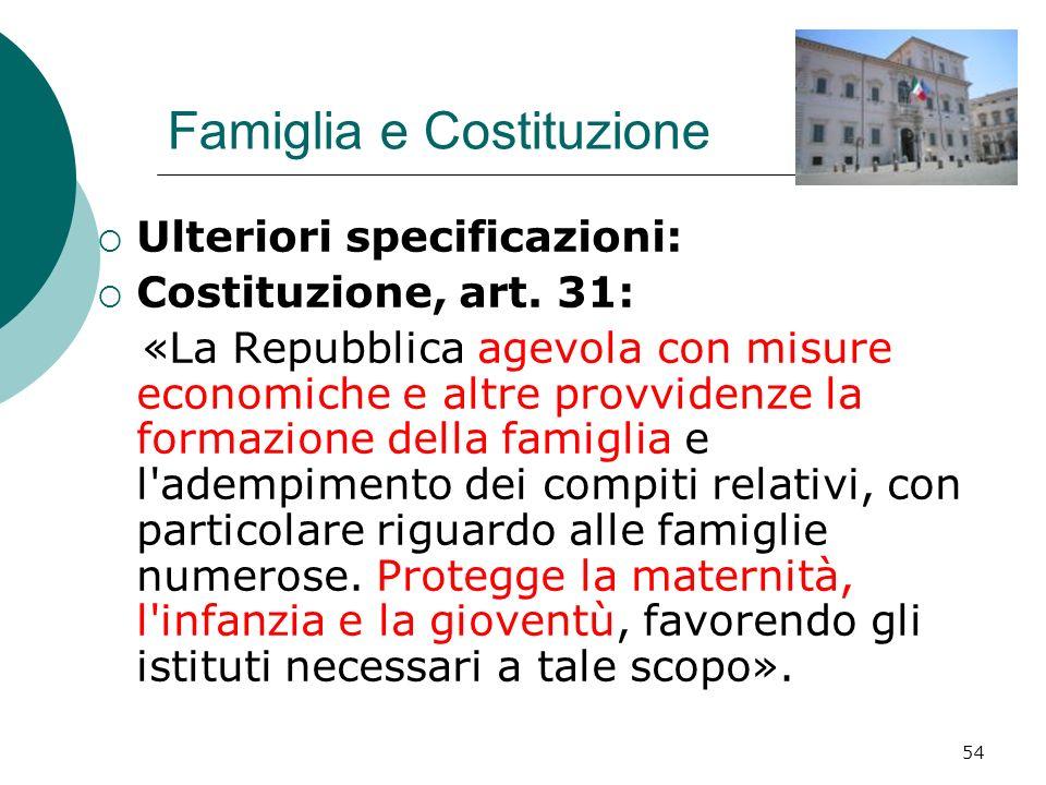 54 Famiglia e Costituzione Ulteriori specificazioni: Costituzione, art. 31: «La Repubblica agevola con misure economiche e altre provvidenze la formaz
