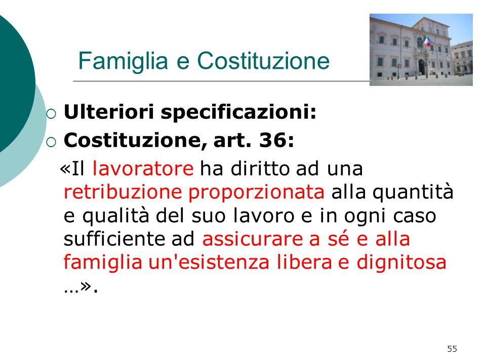 55 Famiglia e Costituzione Ulteriori specificazioni: Costituzione, art. 36: «Il lavoratore ha diritto ad una retribuzione proporzionata alla quantità