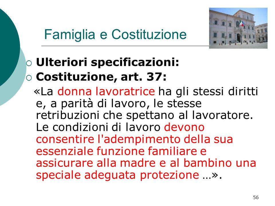 56 Famiglia e Costituzione Ulteriori specificazioni: Costituzione, art. 37: «La donna lavoratrice ha gli stessi diritti e, a parità di lavoro, le stes