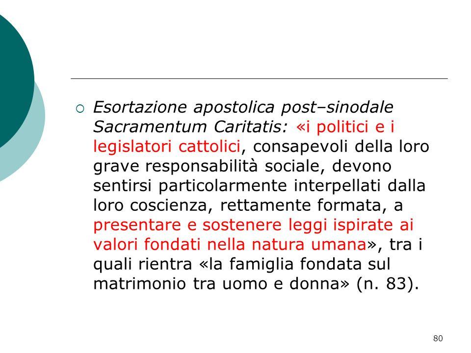 80 Esortazione apostolica post–sinodale Sacramentum Caritatis: «i politici e i legislatori cattolici, consapevoli della loro grave responsabilità soci