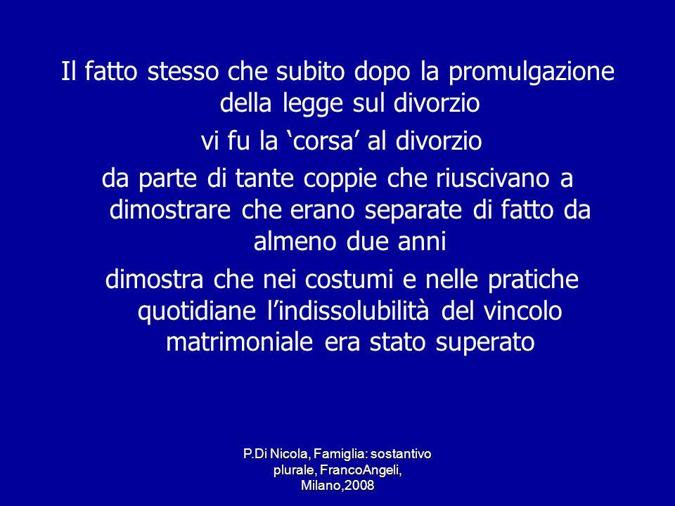 P.Di Nicola, Famiglia: sostantivo plurale, FrancoAngeli, Milano,2008 Il fatto stesso che subito dopo la promulgazione della legge sul divorzio vi fu l