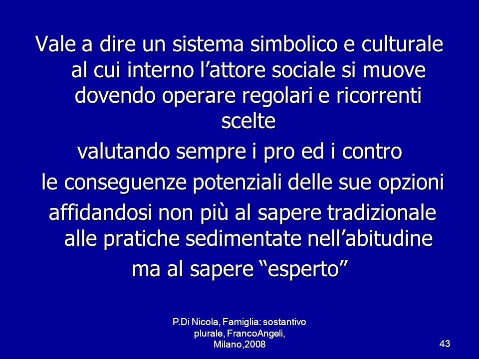 P.Di Nicola, Famiglia: sostantivo plurale, FrancoAngeli, Milano,200843 Vale a dire un sistema simbolico e culturale al cui interno lattore sociale si