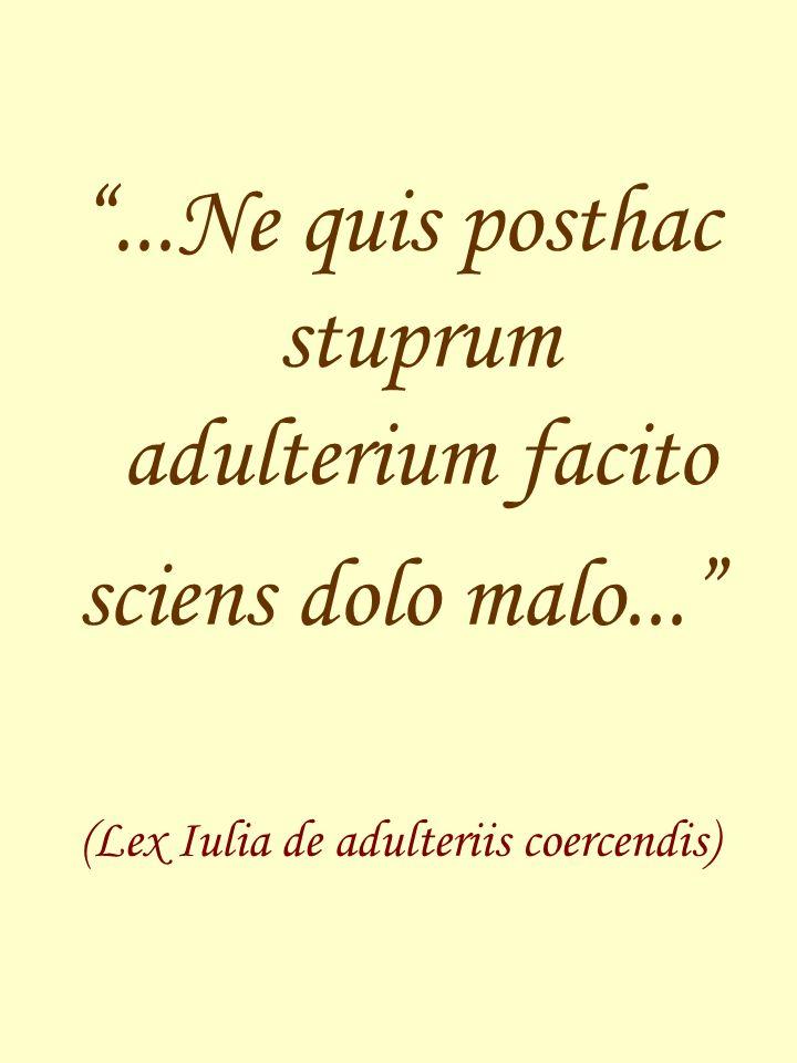 ...Ne quis posthac stuprum adulterium facito sciens dolo malo... (Lex Iulia de adulteriis coercendis)