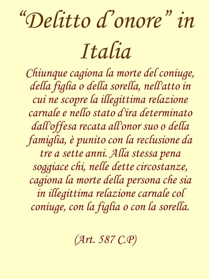 Delitto donore in Italia Chiunque cagiona la morte del coniuge, della figlia o della sorella, nell'atto in cui ne scopre la illegittima relazione carn