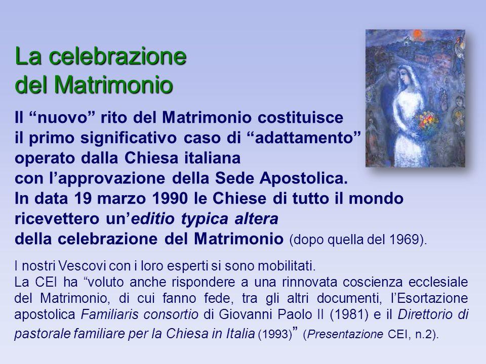 La celebrazione del Matrimonio Il nuovo rito del Matrimonio costituisce il primo significativo caso di adattamento operato dalla Chiesa italiana con lapprovazione della Sede Apostolica.