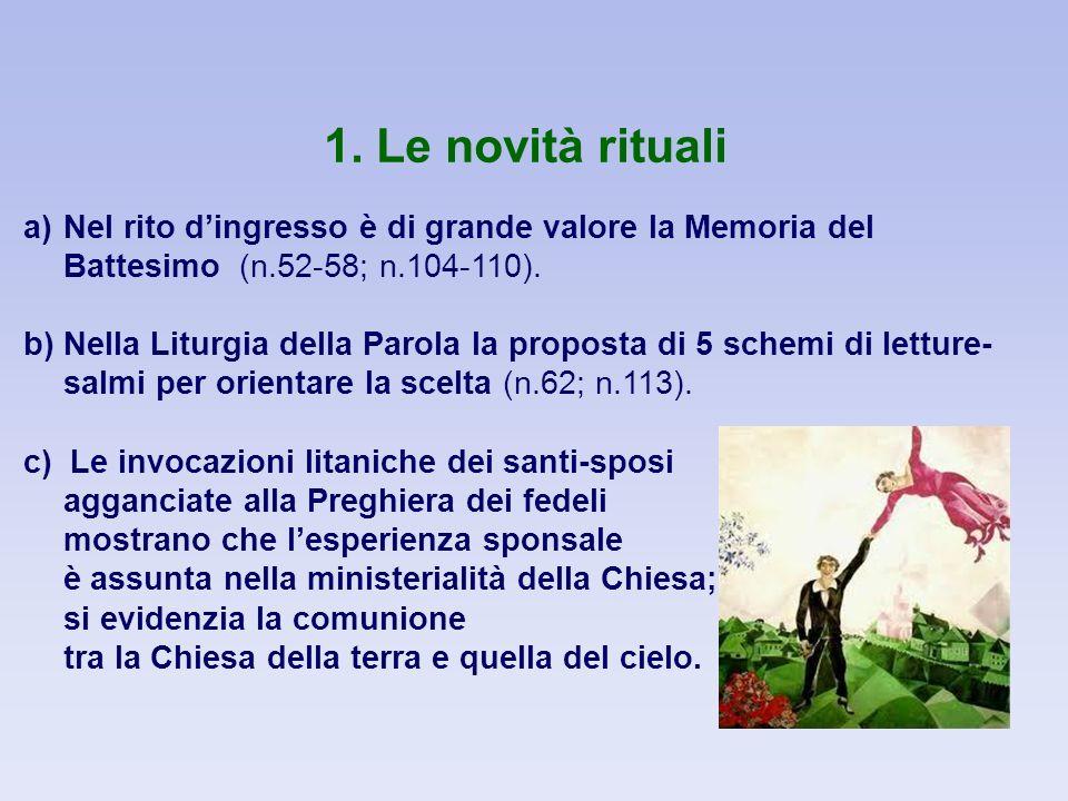 1. Le novità rituali a)Nel rito dingresso è di grande valore la Memoria del Battesimo (n.52-58; n.104-110). b)Nella Liturgia della Parola la proposta