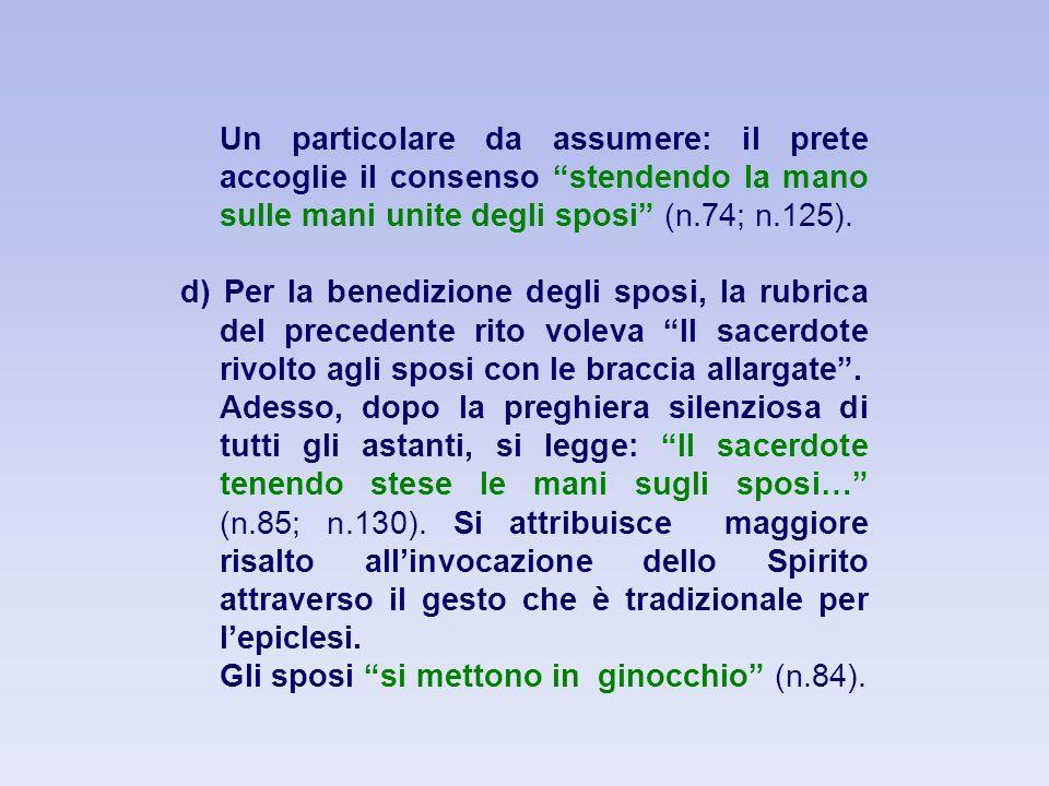 Un particolare da assumere: il prete accoglie il consenso stendendo la mano sulle mani unite degli sposi (n.74; n.125).