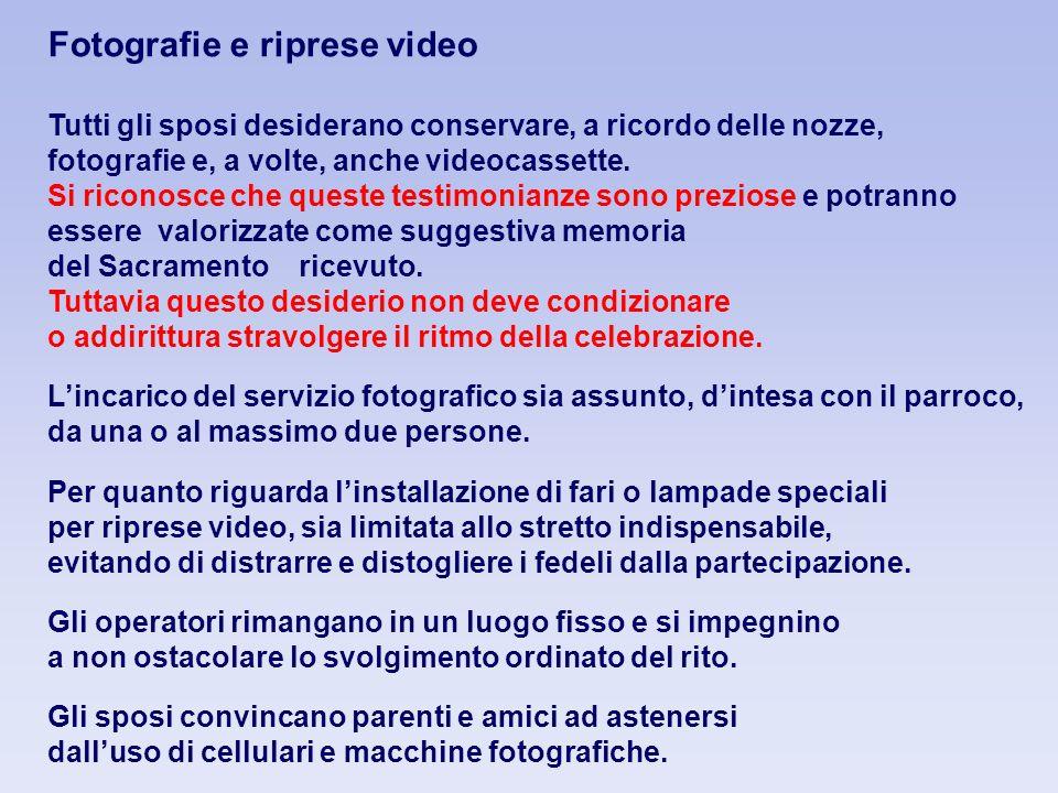 Fotografie e riprese video Tutti gli sposi desiderano conservare, a ricordo delle nozze, fotografie e, a volte, anche videocassette.