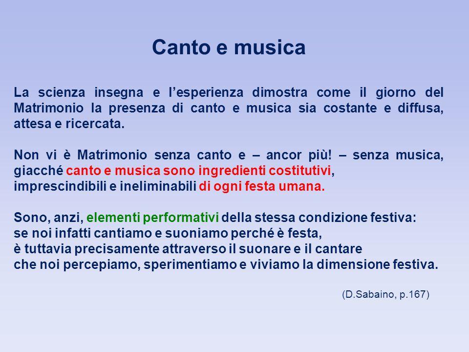 Canto e musica La scienza insegna e lesperienza dimostra come il giorno del Matrimonio la presenza di canto e musica sia costante e diffusa, attesa e ricercata.