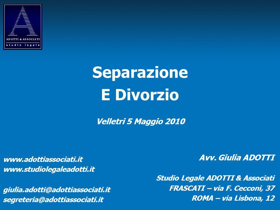 Maggio 2010 | Separazione e Divorzio | Avv. Giulia ADOTTI - www.adottiasssociat.it Page 1 Separazione E Divorzio Velletri 5 Maggio 2010 Avv. Giulia AD