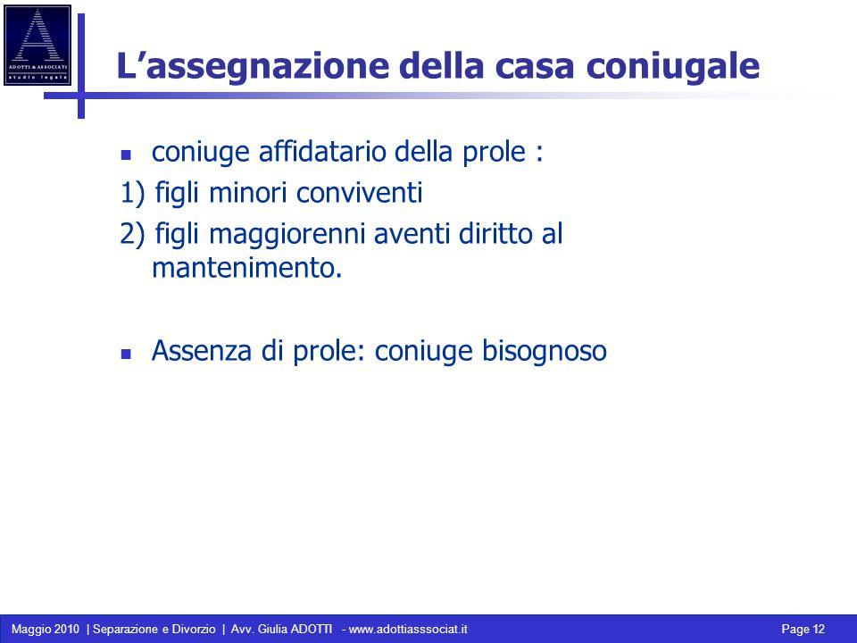 Maggio 2010 | Separazione e Divorzio | Avv. Giulia ADOTTI - www.adottiasssociat.it Page 12 Lassegnazione della casa coniugale coniuge affidatario dell