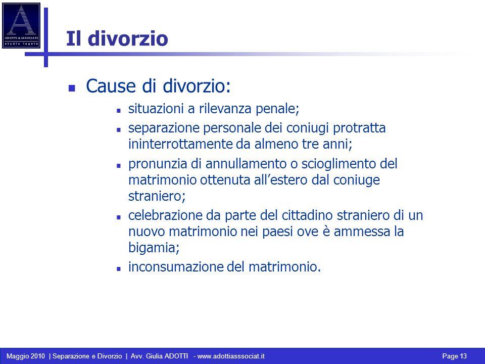 Maggio 2010 | Separazione e Divorzio | Avv. Giulia ADOTTI - www.adottiasssociat.it Page 13 Il divorzio Cause di divorzio: situazioni a rilevanza penal