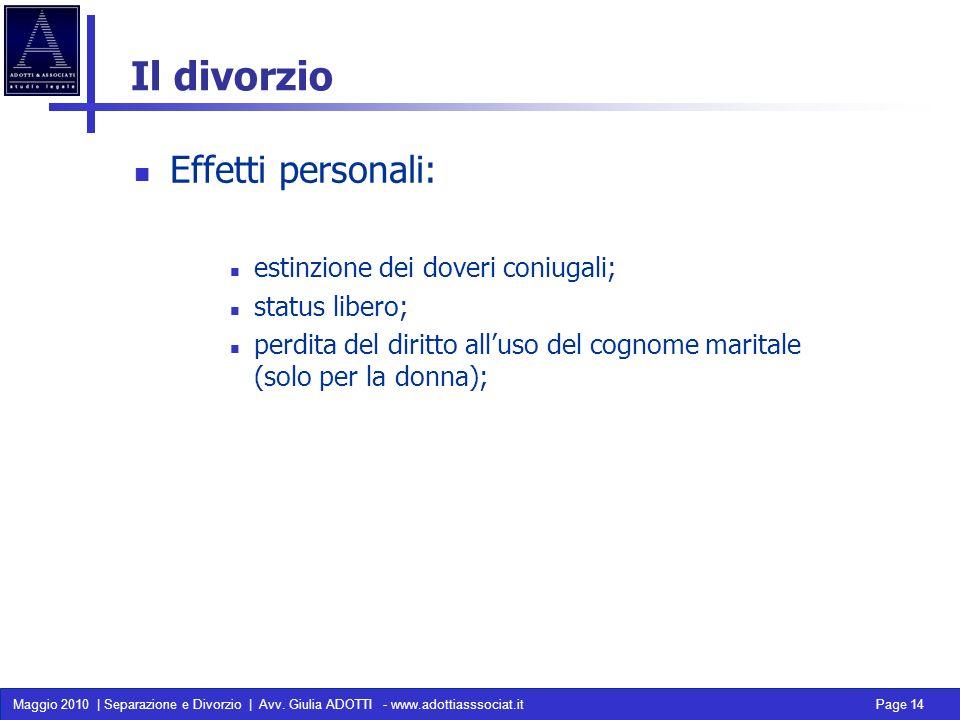 Maggio 2010 | Separazione e Divorzio | Avv. Giulia ADOTTI - www.adottiasssociat.it Page 14 Il divorzio Effetti personali: estinzione dei doveri coniug