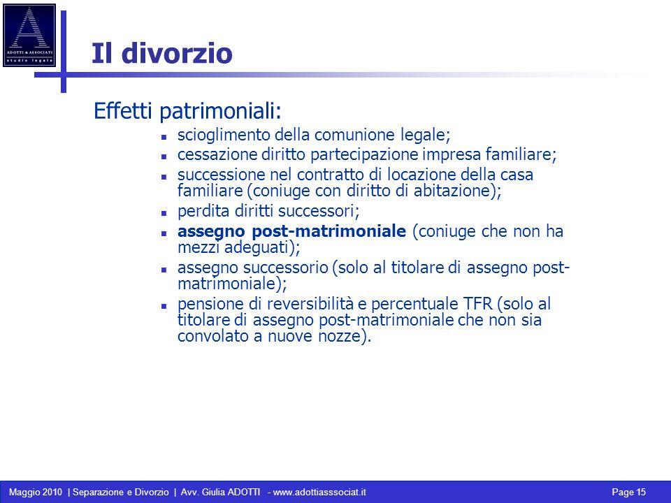 Maggio 2010 | Separazione e Divorzio | Avv. Giulia ADOTTI - www.adottiasssociat.it Page 15 Il divorzio Effetti patrimoniali: scioglimento della comuni