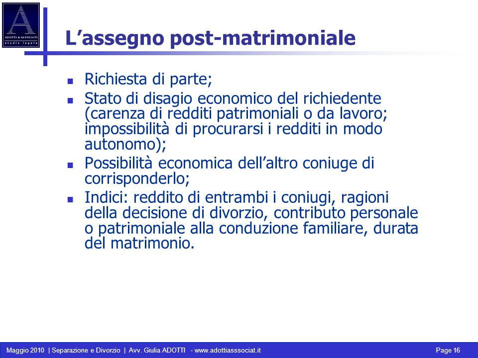 Maggio 2010 | Separazione e Divorzio | Avv. Giulia ADOTTI - www.adottiasssociat.it Page 16 Lassegno post-matrimoniale Richiesta di parte; Stato di dis