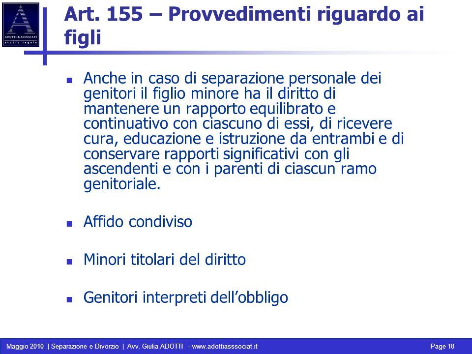 Maggio 2010 | Separazione e Divorzio | Avv. Giulia ADOTTI - www.adottiasssociat.it Page 18 Art. 155 – Provvedimenti riguardo ai figli Anche in caso di