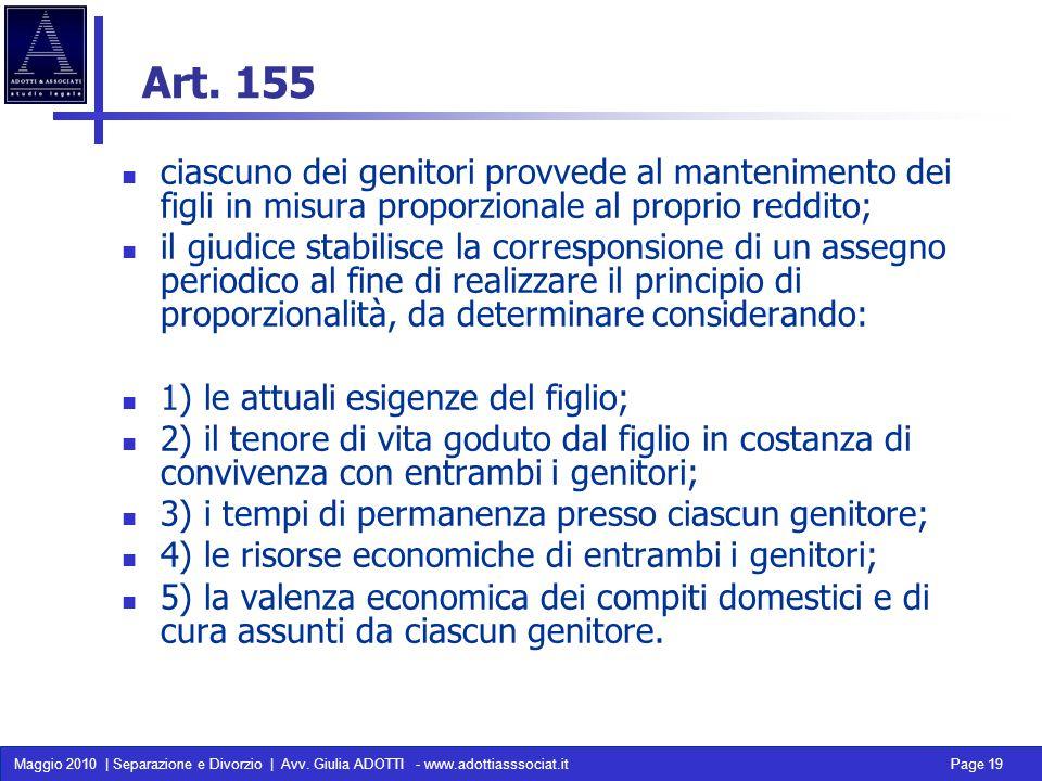 Maggio 2010 | Separazione e Divorzio | Avv. Giulia ADOTTI - www.adottiasssociat.it Page 19 Art. 155 ciascuno dei genitori provvede al mantenimento dei