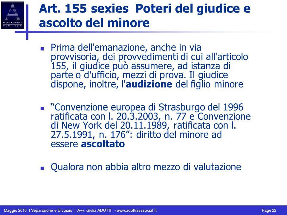 Maggio 2010 | Separazione e Divorzio | Avv. Giulia ADOTTI - www.adottiasssociat.it Page 22 Art. 155 sexies Poteri del giudice e ascolto del minore Pri