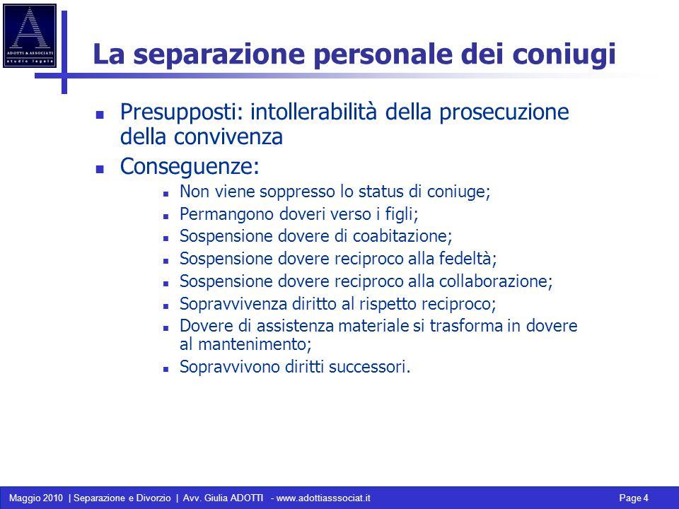 Maggio 2010 | Separazione e Divorzio | Avv. Giulia ADOTTI - www.adottiasssociat.it Page 4 La separazione personale dei coniugi Presupposti: intollerab