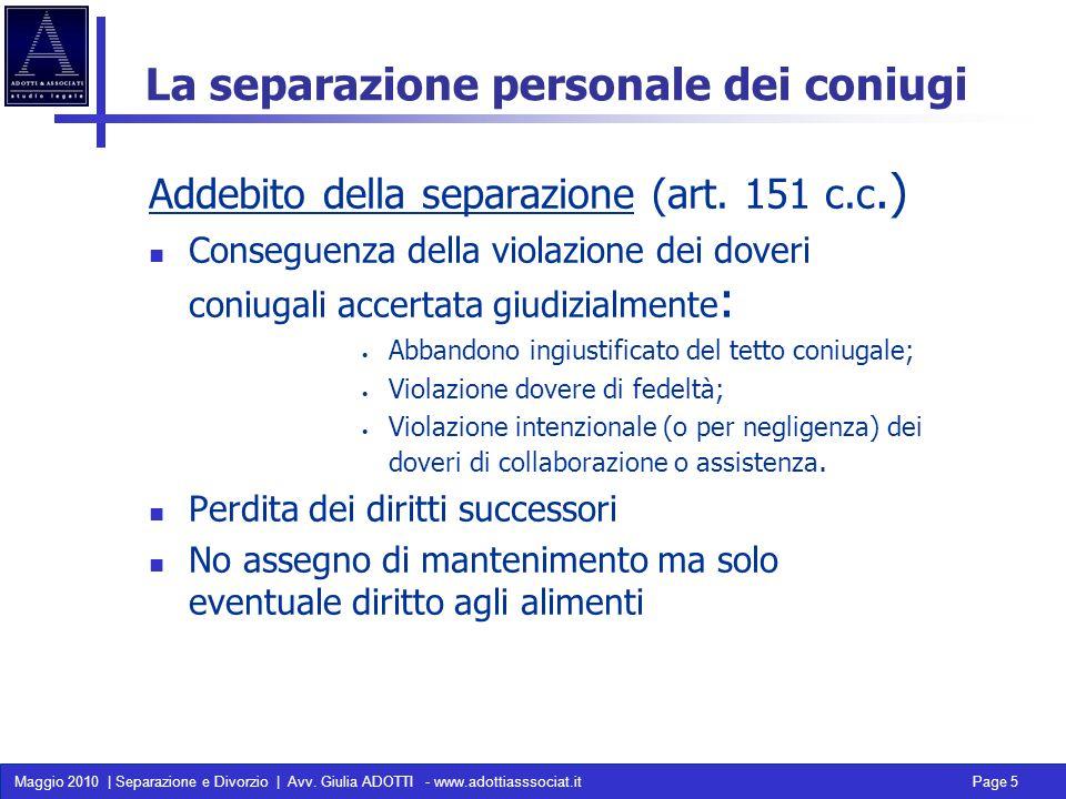 Maggio 2010 | Separazione e Divorzio | Avv. Giulia ADOTTI - www.adottiasssociat.it Page 5 La separazione personale dei coniugi Addebito della separazi