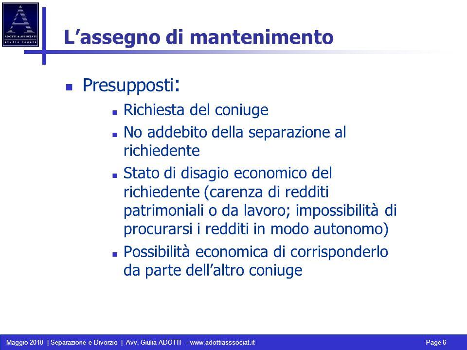 Maggio 2010 | Separazione e Divorzio | Avv. Giulia ADOTTI - www.adottiasssociat.it Page 6 Lassegno di mantenimento Presupposti : Richiesta del coniuge