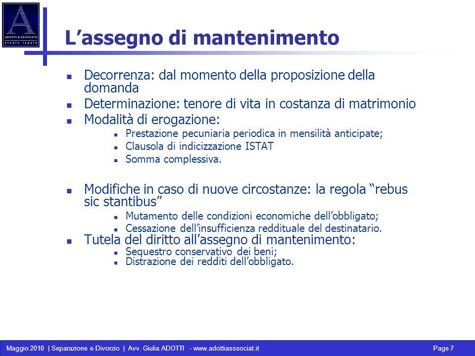 Maggio 2010 | Separazione e Divorzio | Avv. Giulia ADOTTI - www.adottiasssociat.it Page 7 Lassegno di mantenimento Decorrenza: dal momento della propo