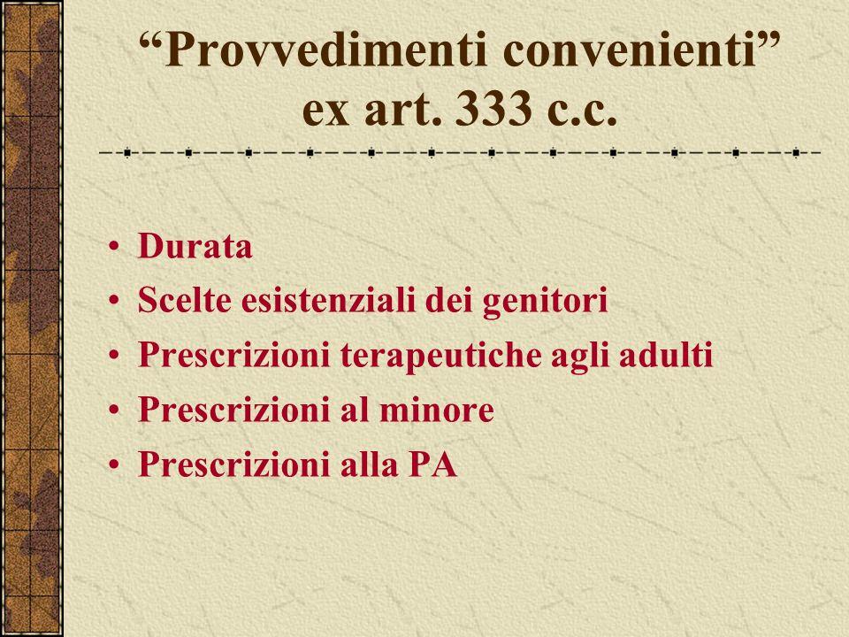 Provvedimenti convenienti ex art. 333 c.c. Durata Scelte esistenziali dei genitori Prescrizioni terapeutiche agli adulti Prescrizioni al minore Prescr