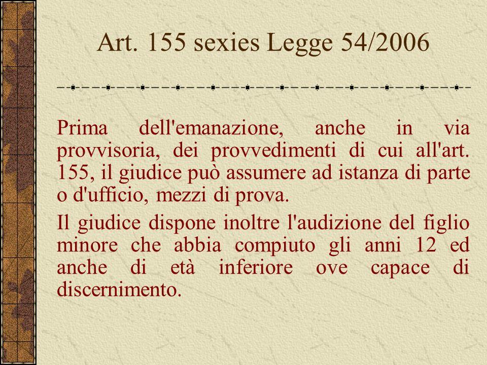 Art. 155 sexies Legge 54/2006 Prima dell'emanazione, anche in via provvisoria, dei provvedimenti di cui all'art. 155, il giudice può assumere ad istan