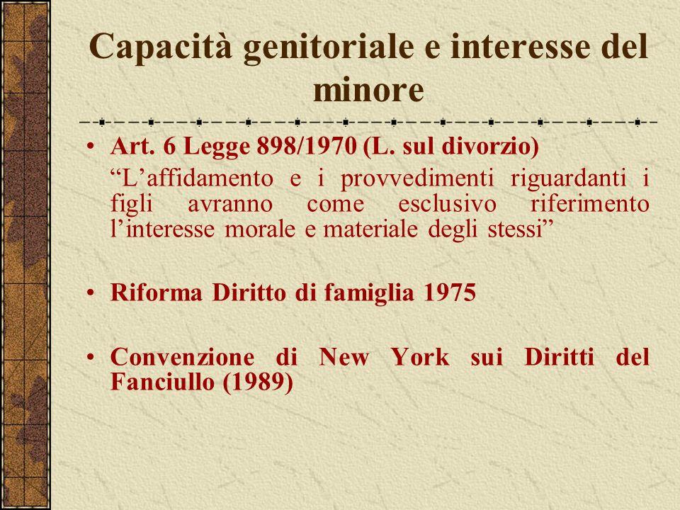 Capacità genitoriale e interesse del minore Art. 6 Legge 898/1970 (L. sul divorzio) Laffidamento e i provvedimenti riguardanti i figli avranno come es