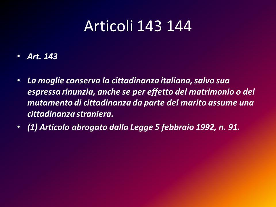 Articoli 143 144 Art. 143 La moglie conserva la cittadinanza italiana, salvo sua espressa rinunzia, anche se per effetto del matrimonio o del mutament