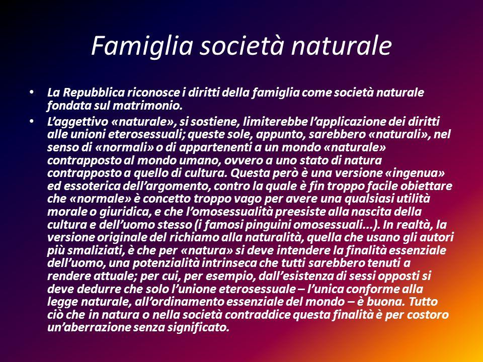 Famiglia società naturale La Repubblica riconosce i diritti della famiglia come società naturale fondata sul matrimonio. Laggettivo «naturale», si sos