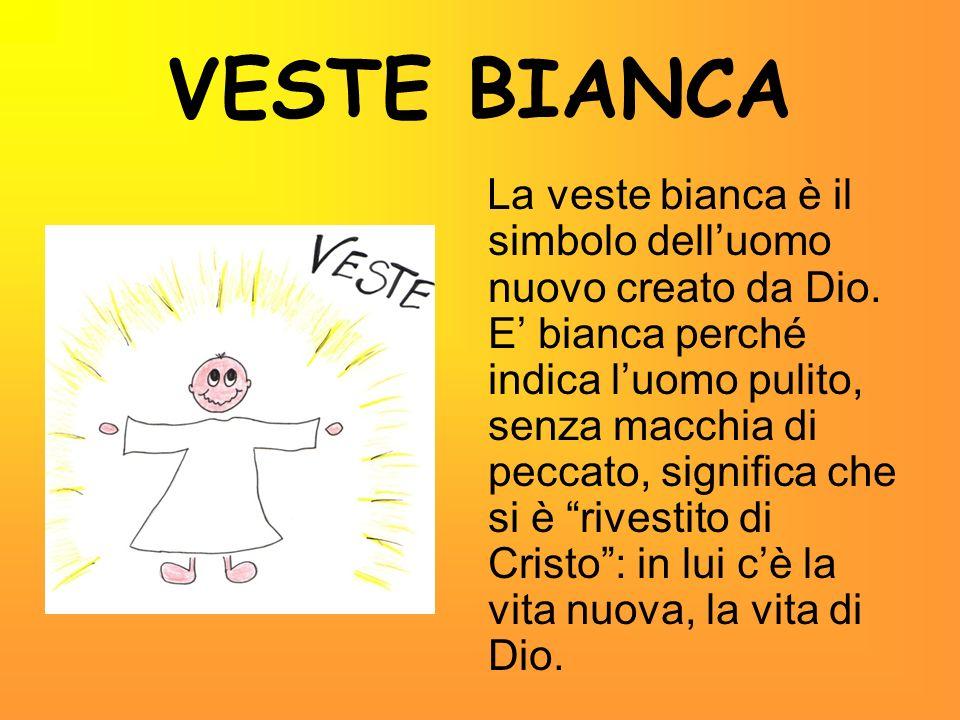 VESTE BIANCA La veste bianca è il simbolo delluomo nuovo creato da Dio. E bianca perché indica luomo pulito, senza macchia di peccato, significa che s