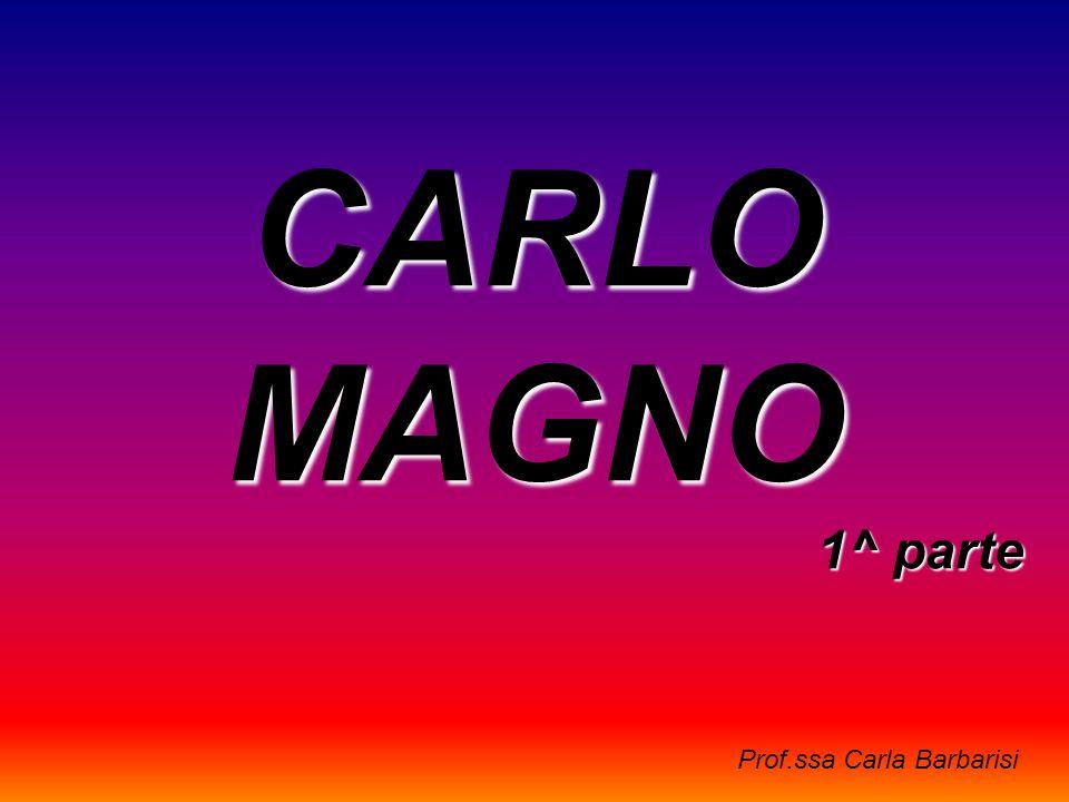 CARLO MAGNO 1^ parte Prof.ssa Carla Barbarisi