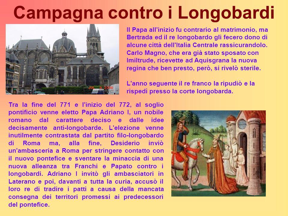 Campagna contro i Longobardi Tra la fine del 771 e l'inizio del 772, al soglio pontificio venne eletto Papa Adriano I, un nobile romano dal carattere
