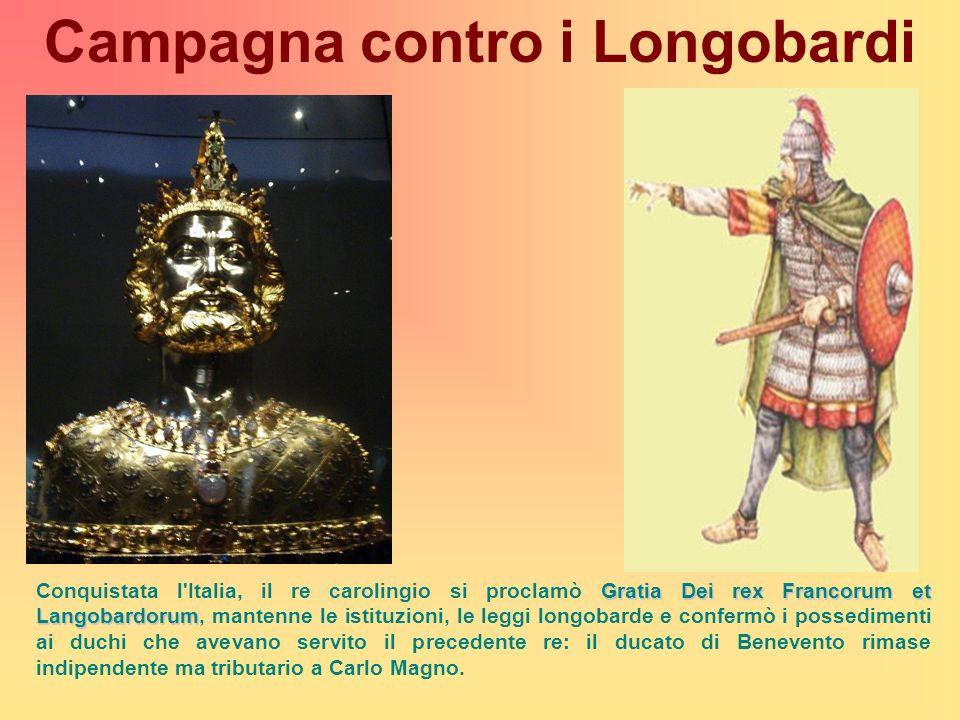 Campagna contro i Longobardi Gratia Dei rex Francorum et Langobardorum Conquistata l'Italia, il re carolingio si proclamò Gratia Dei rex Francorum et