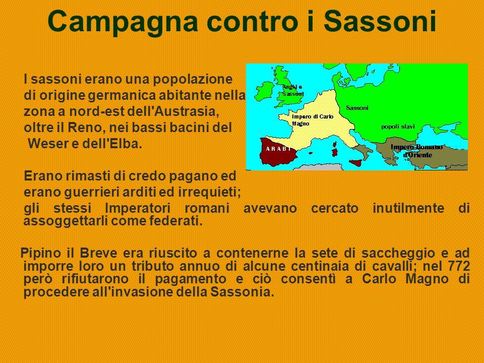 Campagna contro i Sassoni I sassoni erano una popolazione di origine germanica abitante nella zona a nord-est dell'Austrasia, oltre il Reno, nei bassi