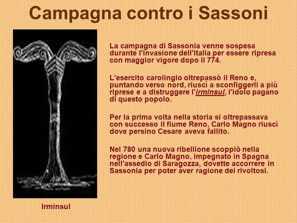 Campagna contro i Sassoni La campagna di Sassonia venne sospesa durante l'invasione dell'Italia per essere ripresa con maggior vigore dopo il 774. L'e